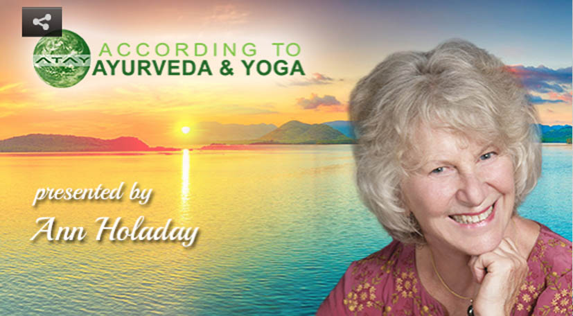 According to Ayureveda and yoga - Ann Holaday