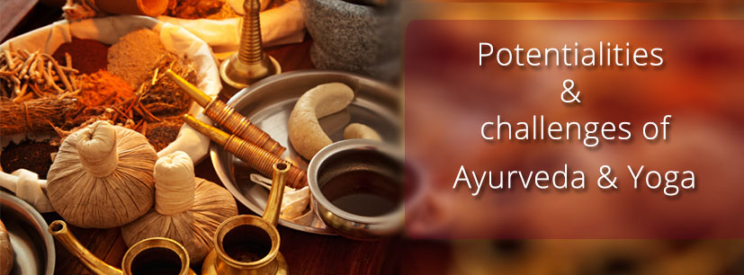 Potentialities & challenges of Ayurveda & Yoga